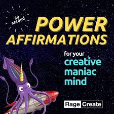 Power Affirmations for your Creative Maniac Mind (in 60 Seconds)