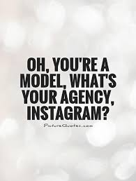 Model Quotes Classy Oh You're A Model What's Your Agency Instagram Picture Quotes