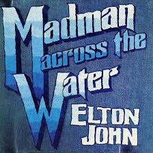 <b>Madman</b> Across The Water: Tiny Dancer And A Big Splash For <b>Elton</b> ...