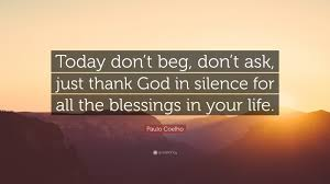"""I Don't Beg Quotes Paulo Coelho Quote """"Today don't beg don't ask just thank God in 12 9050"""