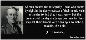Te Lawrence Dream Quote Best Of T E Lawrence Dreams By Day