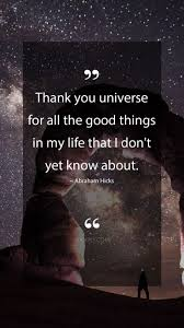 Abraham Hicks Quotes Thank You Universe For All The Good Things In