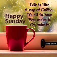 quotes about coffee and life. Happy Sunday Life Is Like Cup Of Coffee Intended Quotes About And