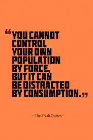 population quotes population control slogans quotes sayings population quotes you cannot control your own population by force but it can be ""
