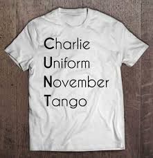 An alternate version, western union's phonetic alphabet, is presented in case the nato version sounds too. Cunt Charlie Uniform November Tango Phonetic Alphabet Version T Shirts Teeherivar