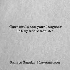 Your Smile And Your Laughter Lit My Whole World Ranata Suzuki