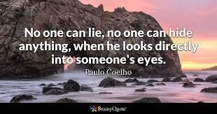 Paulo Coelho Quotes Fascinating No One Can Lie No One Can Hide Anything When He Looks Directly