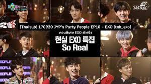Tnb_exo Thai Sub — [Thaisub] 170930 JYP's Party People EP10 - EXO...
