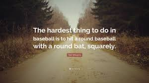 "Baseball Quote Ted Williams Quote ""The hardest thing to do in baseball is to hit a 18"