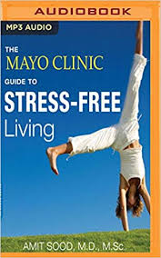 The Mayo Clinic Guide To Stress Free Living M D M Sc