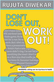 Dont Lose Out Work Out By Rujuta Diwekar