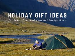 holiday gift ideas for trail chefa and gourmet backpackers trail recipes backpackers gifts