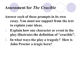 thew thursday wrap up crucible discussion how to take an essay  how is john proctor a tragic hero assessment for the crucible answer each of these prompts in its own essay