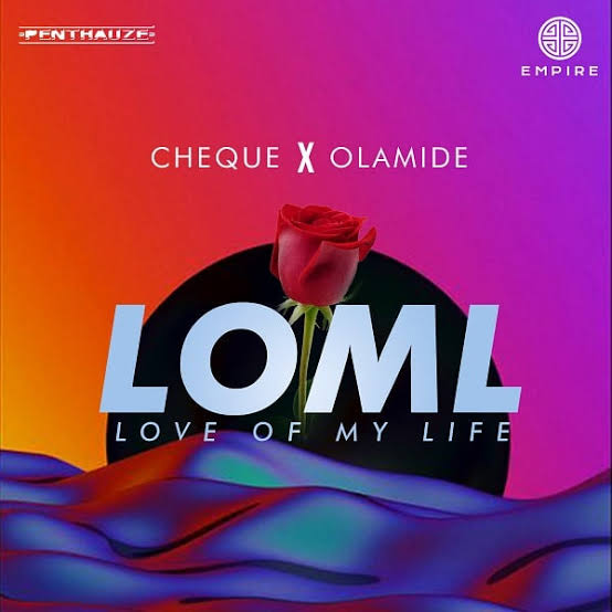 Cheque ft. Olamide – LOML (Love Of My Life) Mp3