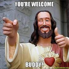 you're welcome buddy! - Cool Jesus | Make a Meme via Relatably.com