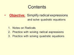 2 contents objective simplify radical expressions and solve quadratic equations 1 notes on radicals 2 practice with solving radical expressions 3