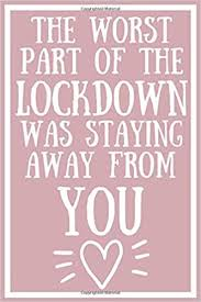 People who seriously flout new lockdown restrictions in england will face steep fines, justice meanwhile, prime minister boris johnson will give a downing street press conference at 17:00 gmt. The Worst Part Of The Lockdown Was Staying Away From You Funny Lock Down Quotes Isolation Gift Ideas For Coworkers Colleagues Family Friends Birthday Present Better Than A Card Made