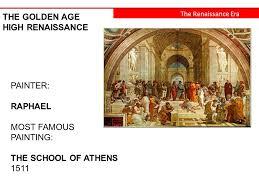 1 the renaissance era the golden age high renaissance painter raphael most famous painting the school of athens 1511