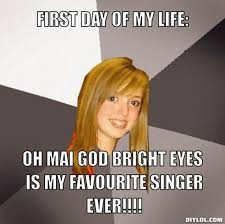DIYLOL - First Day Of My Life: OH MAI GOD BRIGHT EYES IS MY ... via Relatably.com