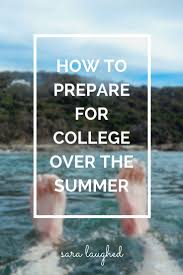best images about college bound advice college a great guide on how to prepare for college over the summer from a current college