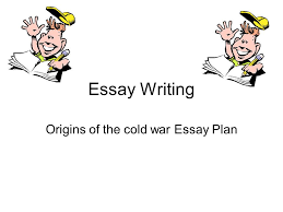 origins of the cold war essay plan ppt video online  origins of the cold war essay plan