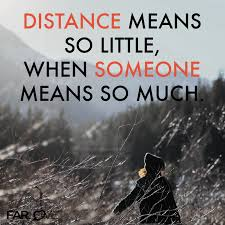 Distance Means So Little When Someomne Means So Much