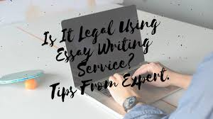 is it legal using essay writing service tips from expert