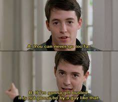 Ferris Bueller Quotes Gorgeous Ferris Bueller's Day Off Yup The Top Quote Was My Senior Quote
