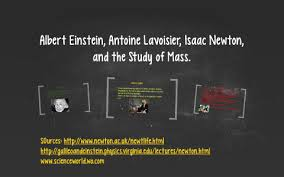 Albert Einstein, Antoine Lavoisier, Isaac Newton, by on Prezi Next