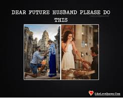 Love Quotes For Husband Magnificent DEAR FUTURE HUSBAND PLEASE DO Like Love Quotes Com THIS R LikeLove