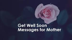 Get Well Soon Messages For Mother Wishesmsg