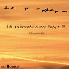 Life Is A Beautiful Journey Quotes Best Of Life Is A Beautiful Journ Quotes Writings By Chandan Giri