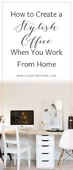 creating office work. How To Create A Stylish Office When You Work From Home Creating