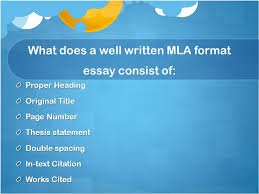 so you re writing a mla formatted essay here s what you should  3 what does a well written mla format essay consist of proper heading original title page number thesis statement double spacing in text citation works