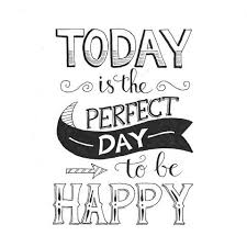 Today Is The Perfect Day To Be Happy Bonjour Good Morning Typo