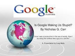 is google making us stupid essay is google making us stupid summary essay this essay is on carr is google making us