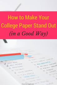 best good colleges ideas school study tips  how to make your college paper stand out in a good way