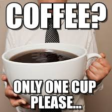 coffee one cup please 12 funny coffee memes that will make your day