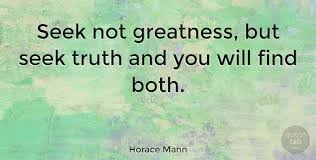 Horace Mann Quotes Unique Horace Mann Seek Not Greatness But Seek Truth And You Will Find