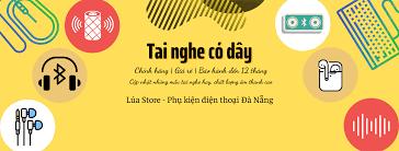 Tai nghe có dây chính hãng, giá rẻ, bảo hành 12 tháng tại Đà Nẵng - Phụ  kiện Lúa Store