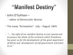 "how long until we complete the puzzle ""american progress"" john  john o sullivan editor of democratic review the essay annexation 1845"