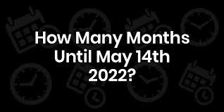 How Many Months Until May 14, 2022? - DateDateGo