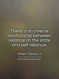 self reliance quotes sayings self reliance picture quotes there is an inverse relationship between reliance on the state and self reliance picture quote