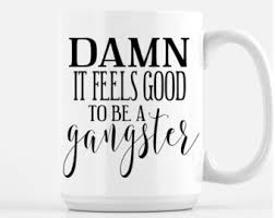 office space coffee mug. wonderful coffee any color damn it feels good to be a gangster coffee mug  funny on office space e