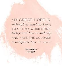 best phenomenal w a angelou ideas a a angelou my great hope is to laugh as much as i cry
