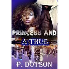 Princess And A Thug: A Standalone by P Dotson