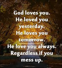 God Loves You Quotes Amazing God Loves You He Loved You Yesterday He Loves You Tomorrow Bible