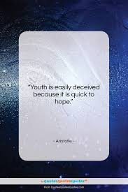 Get The Whole Aristotle Quote Youth Is Easily Deceived Because It