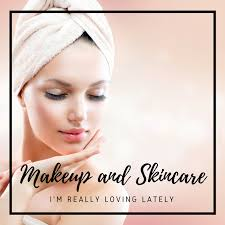 makeup and skincare i m really loving