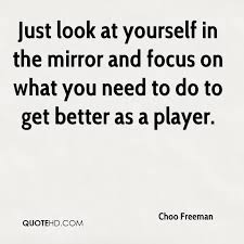 Look In The Mirror Quotes Gorgeous Choo Freeman Quotes QuoteHD